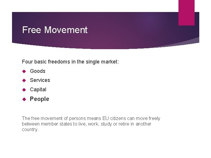 Free Movement Four basic freedoms in the single market: Goods Services Capital People The