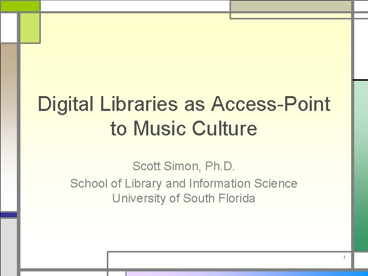 Digital Libraries as Access-Point to Music Culture Scott Simon, Ph. D. School of Library