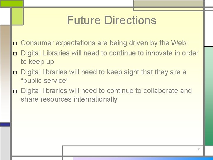 Future Directions □ Consumer expectations are being driven by the Web: □ Digital Libraries