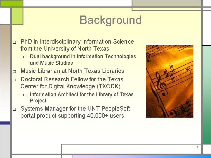 Background □ Ph. D in Interdisciplinary Information Science from the University of North Texas