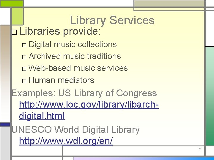 Library Services □ Libraries provide: □ Digital music collections □ Archived music traditions □