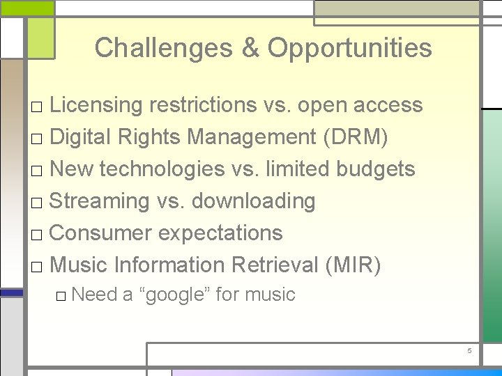 Challenges & Opportunities □ Licensing restrictions vs. open access □ Digital Rights Management (DRM)