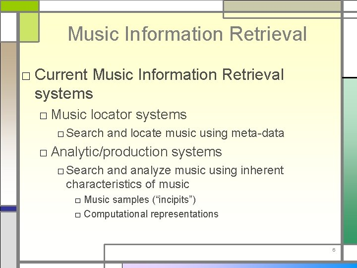 Music Information Retrieval □ Current Music Information Retrieval systems □ Music locator systems □