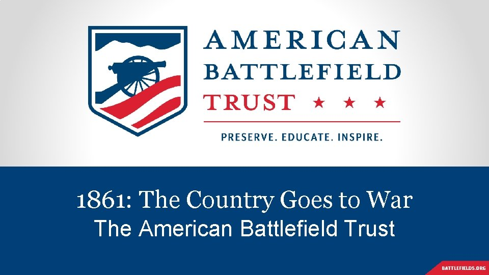 1861: The Country Goes to War The American Battlefield Trust