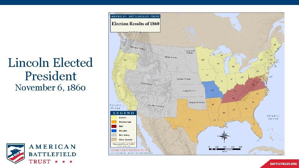 Lincoln Elected President November 6, 1860