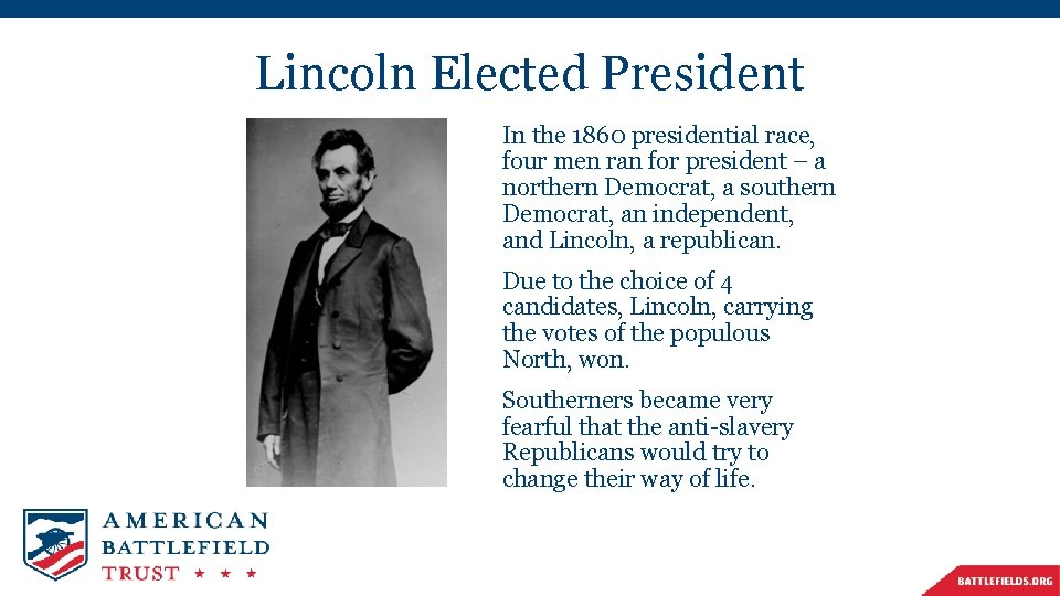 Lincoln Elected President In the 1860 presidential race, four men ran for president –