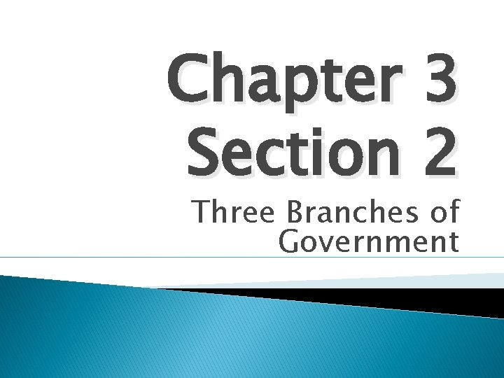 Chapter 3 Section 2 Three Branches of Government