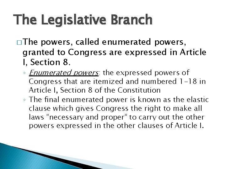 The Legislative Branch � The powers, called enumerated powers, granted to Congress are expressed