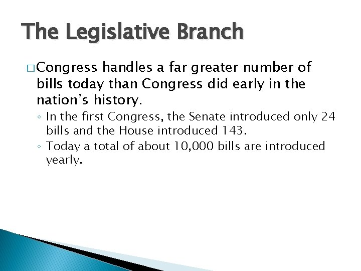 The Legislative Branch � Congress handles a far greater number of bills today than