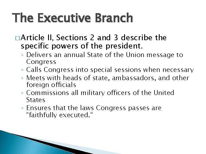 The Executive Branch � Article II, Sections 2 and 3 describe the specific powers