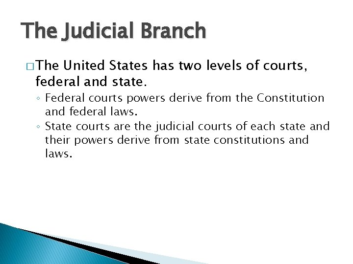 The Judicial Branch � The United States has two levels of courts, federal and