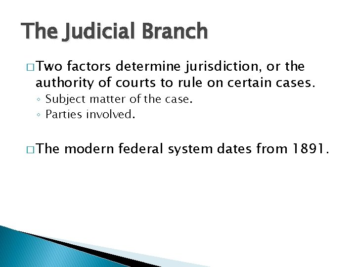 The Judicial Branch � Two factors determine jurisdiction, or the authority of courts to