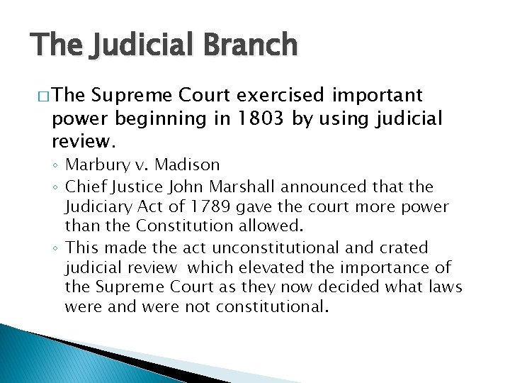 The Judicial Branch � The Supreme Court exercised important power beginning in 1803 by