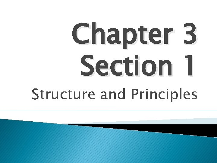 Chapter 3 Section 1 Structure and Principles