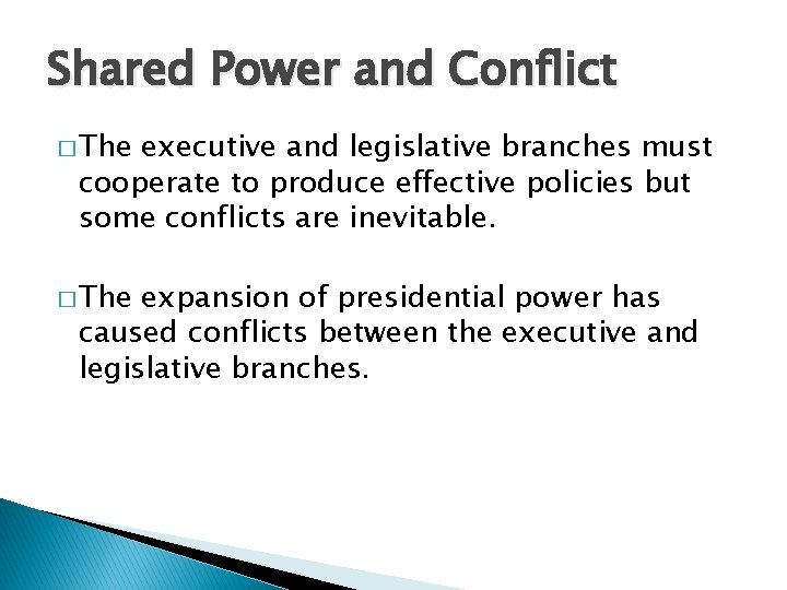 Shared Power and Conflict � The executive and legislative branches must cooperate to produce