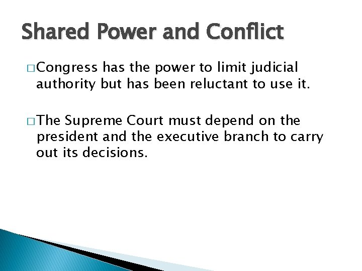 Shared Power and Conflict � Congress has the power to limit judicial authority but