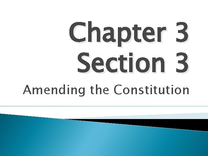 Chapter 3 Section 3 Amending the Constitution