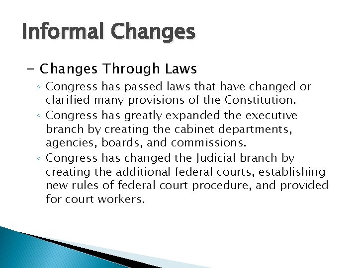Informal Changes - Changes Through Laws ◦ Congress has passed laws that have changed