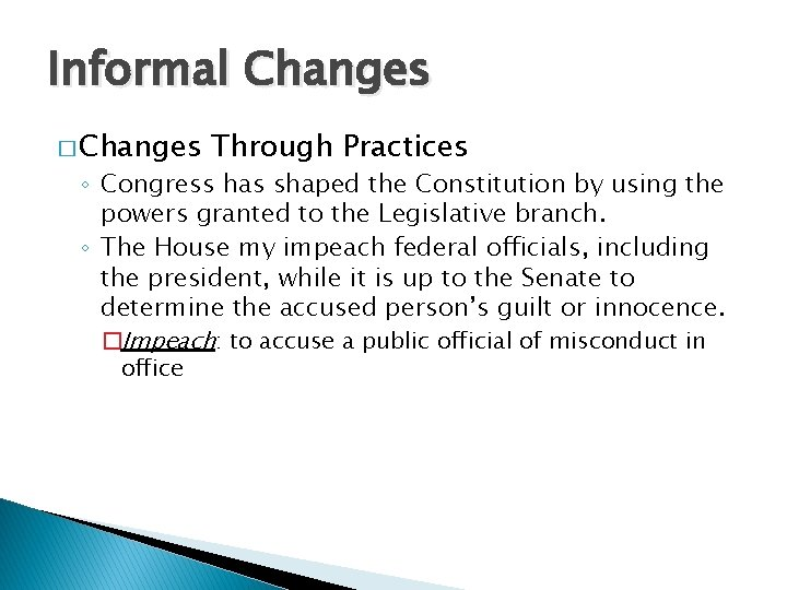 Informal Changes � Changes Through Practices ◦ Congress has shaped the Constitution by using