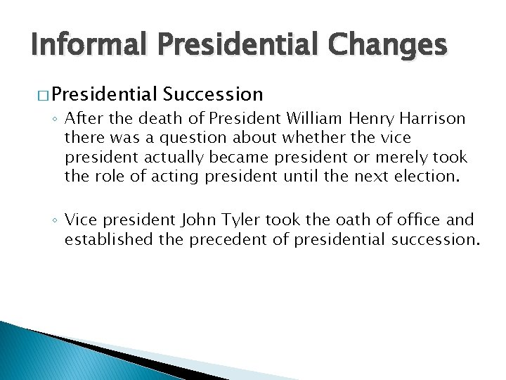 Informal Presidential Changes � Presidential Succession ◦ After the death of President William Henry