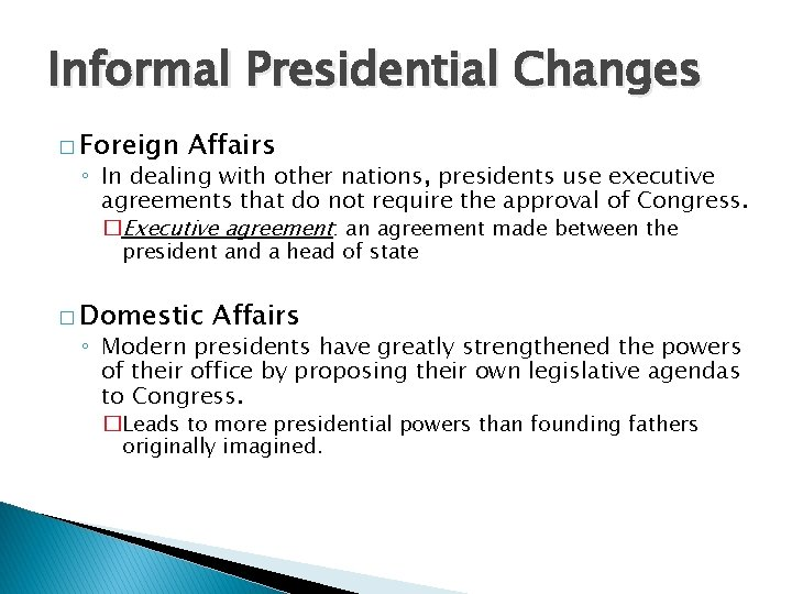 Informal Presidential Changes � Foreign Affairs ◦ In dealing with other nations, presidents use
