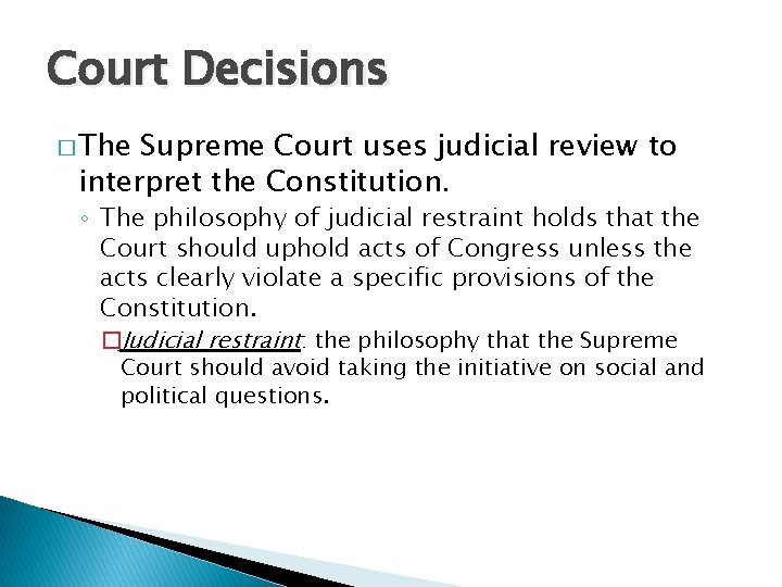 Court Decisions � The Supreme Court uses judicial review to interpret the Constitution. ◦