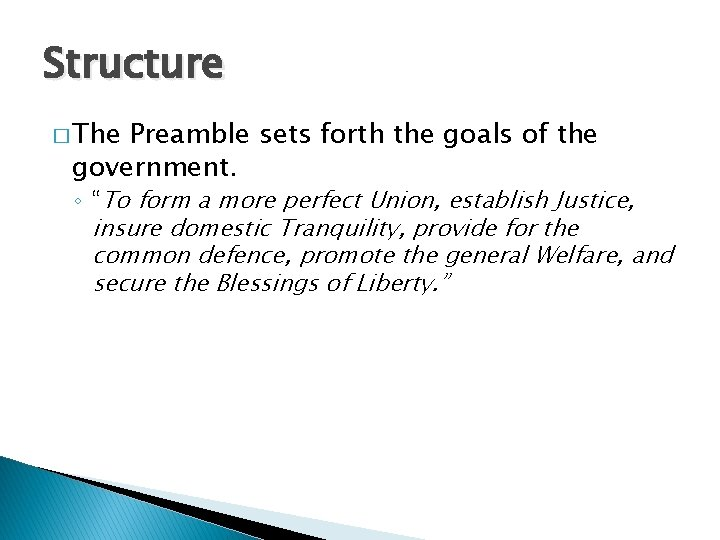 "Structure � The Preamble sets forth the goals of the government. ◦ ""To form"