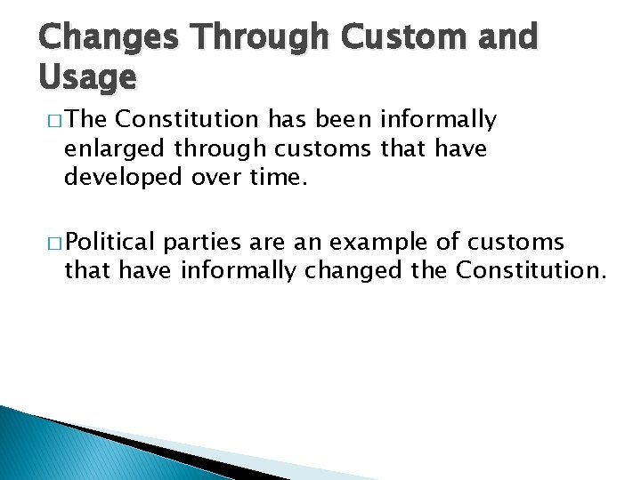 Changes Through Custom and Usage � The Constitution has been informally enlarged through customs