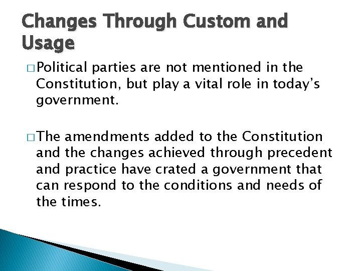 Changes Through Custom and Usage � Political parties are not mentioned in the Constitution,