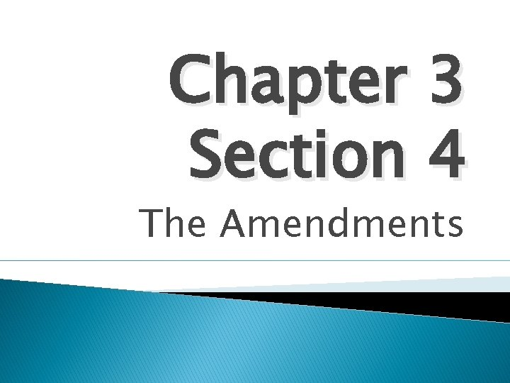 Chapter 3 Section 4 The Amendments