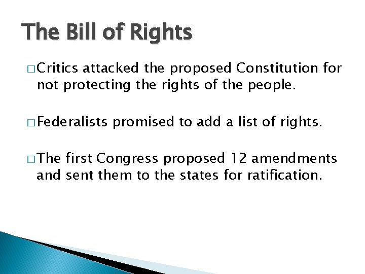 The Bill of Rights � Critics attacked the proposed Constitution for not protecting the