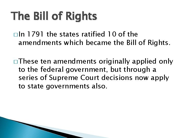 The Bill of Rights � In 1791 the states ratified 10 of the amendments