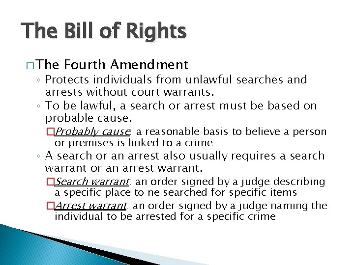 The Bill of Rights � The Fourth Amendment ◦ Protects individuals from unlawful searches