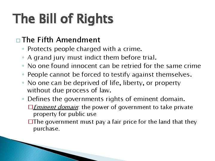 The Bill of Rights � The Fifth Amendment Protects people charged with a crime.