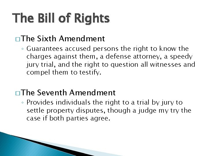 The Bill of Rights � The Sixth Amendment � The Seventh Amendment ◦ Guarantees