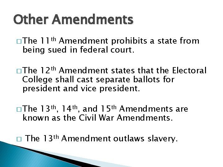 Other Amendments � The 11 th Amendment prohibits a state from being sued in