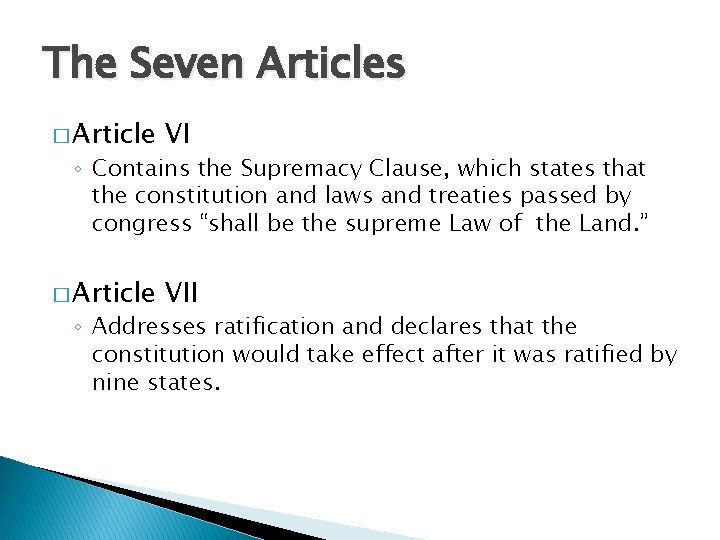 The Seven Articles � Article VII ◦ Contains the Supremacy Clause, which states that