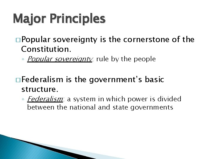 Major Principles � Popular sovereignty is the cornerstone of the Constitution. ◦ Popular sovereignty: