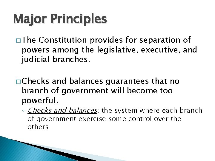 Major Principles � The Constitution provides for separation of powers among the legislative, executive,