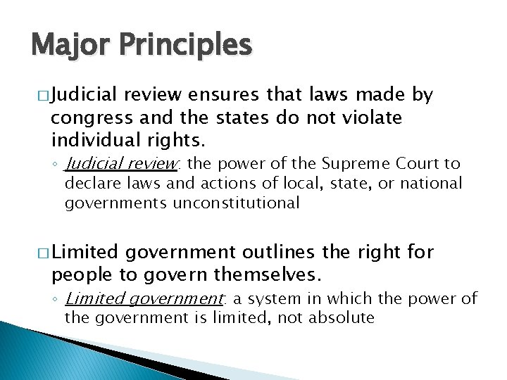 Major Principles � Judicial review ensures that laws made by congress and the states
