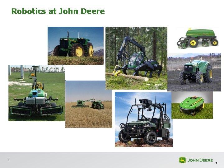 Robotics at John Deere 7 7