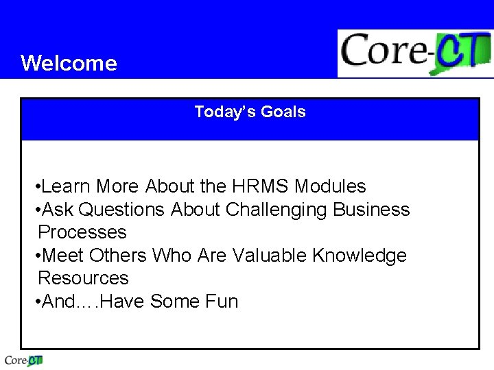 Welcome Today's Goals • Learn More About the HRMS Modules • Ask Questions About