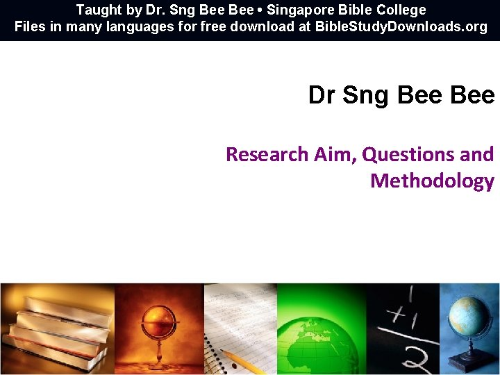 Taught by Dr. Sng Bee • Singapore Bible College Files in many languages for