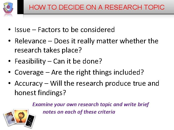 HOW TO DECIDE ON A RESEARCH TOPIC • Issue – Factors to be considered