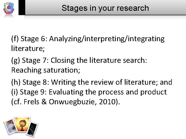 Stages in your research (f) Stage 6: Analyzing/interpreting/integrating literature; (g) Stage 7: Closing the