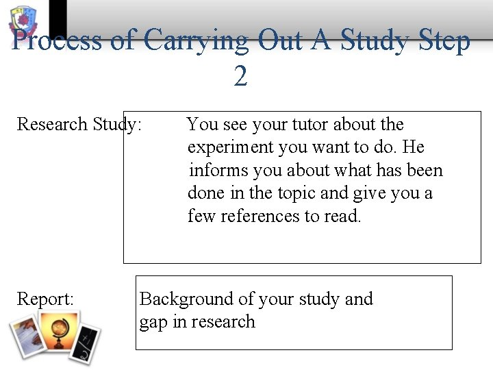 Process of Carrying Out A Study Step 2 Research Study: Report: You see your