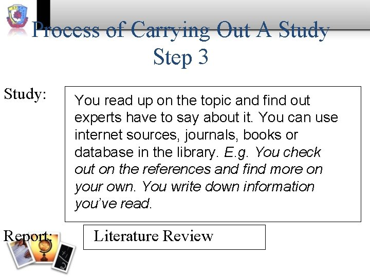 Process of Carrying Out A Study Step 3 Study: Report: You read up on