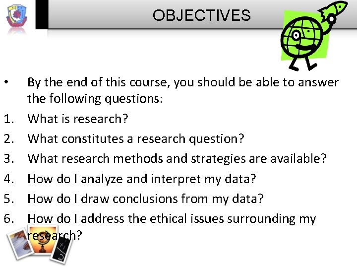 OBJECTIVES • 1. 2. 3. 4. 5. 6. By the end of this course,