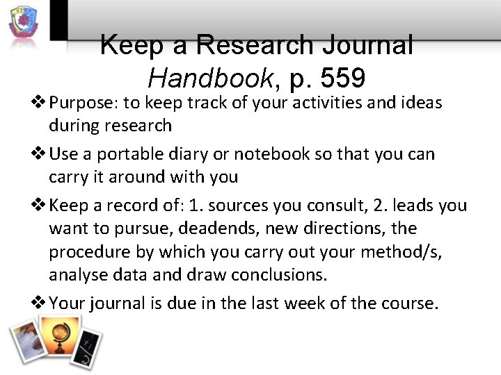 Keep a Research Journal Handbook, p. 559 v Purpose: to keep track of your