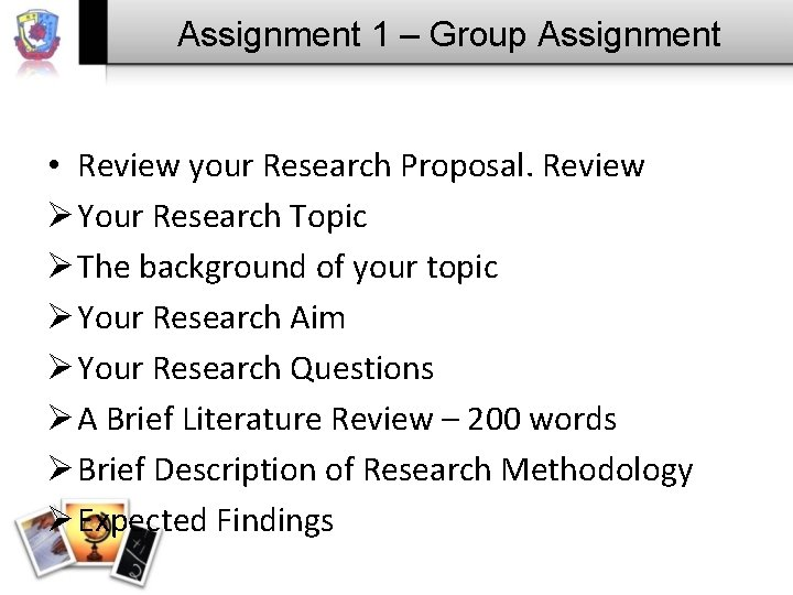 Assignment 1 – Group Assignment • Review your Research Proposal. Review Ø Your Research